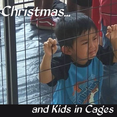 Christmas...and Kids in Cages