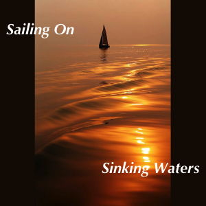 Sailing On Sinking Waters